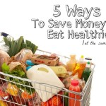 5 Money Saving Tricks while Eating Healthy