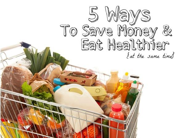 5 Money Saving Tricks while Eating Healthy