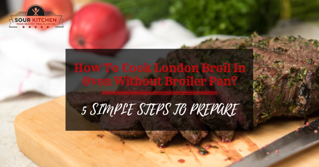 How To Cook London Broil In Oven Without Broiler Pan